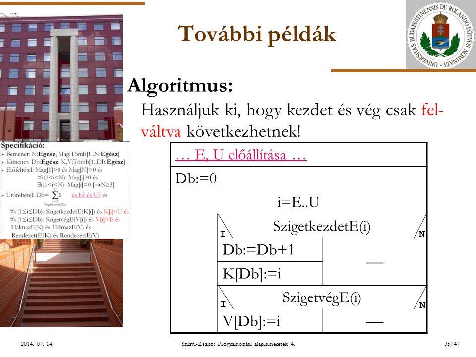 ELTE További példák … E, U előállítása … Db:=0 i=E..U SzigetkezdetE(i) Db:=Db+1  K[Db]:=i SzigetvégE(i) V[Db]:=i  Algoritmus: Használjuk ki, hogy kezdet és vég csak fel- váltva következhetnek.