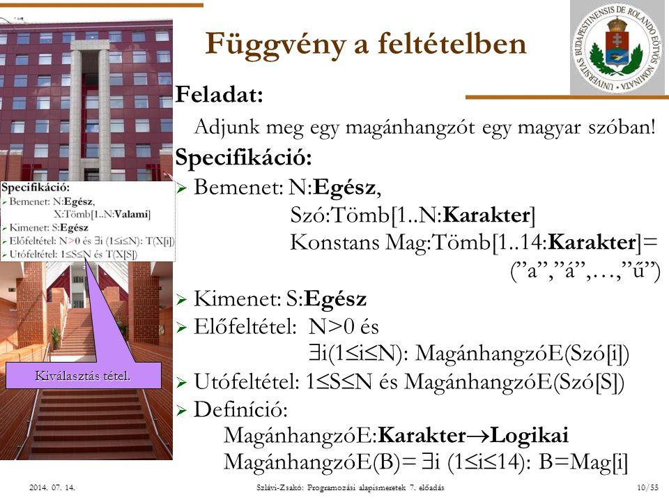 ELTE Szlávi-Zsakó: Programozási alapismeretek 7. előadás10/552014. 07. 14.2014. 07. 14.2014. 07. 14. Függvény a feltételben Feladat: Adjunk meg egy ma