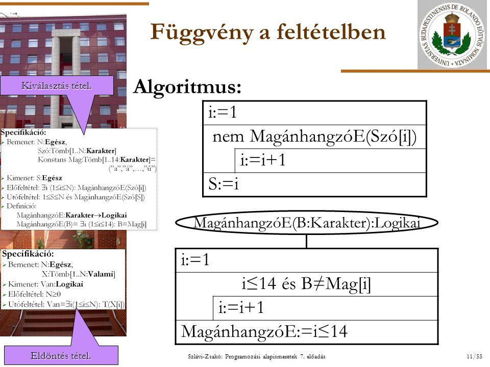 ELTE Szlávi-Zsakó: Programozási alapismeretek 7. előadás11/552014. 07. 14.2014. 07. 14.2014. 07. 14. Függvény a feltételben Algoritmus: i:=1 nem Magán