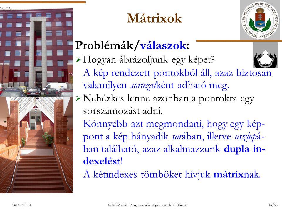 ELTE Szlávi-Zsakó: Programozási alapismeretek 7. előadás13/552014. 07. 14.2014. 07. 14.2014. 07. 14. Mátrixok Problémák/válaszok:  Hogyan ábrázoljunk