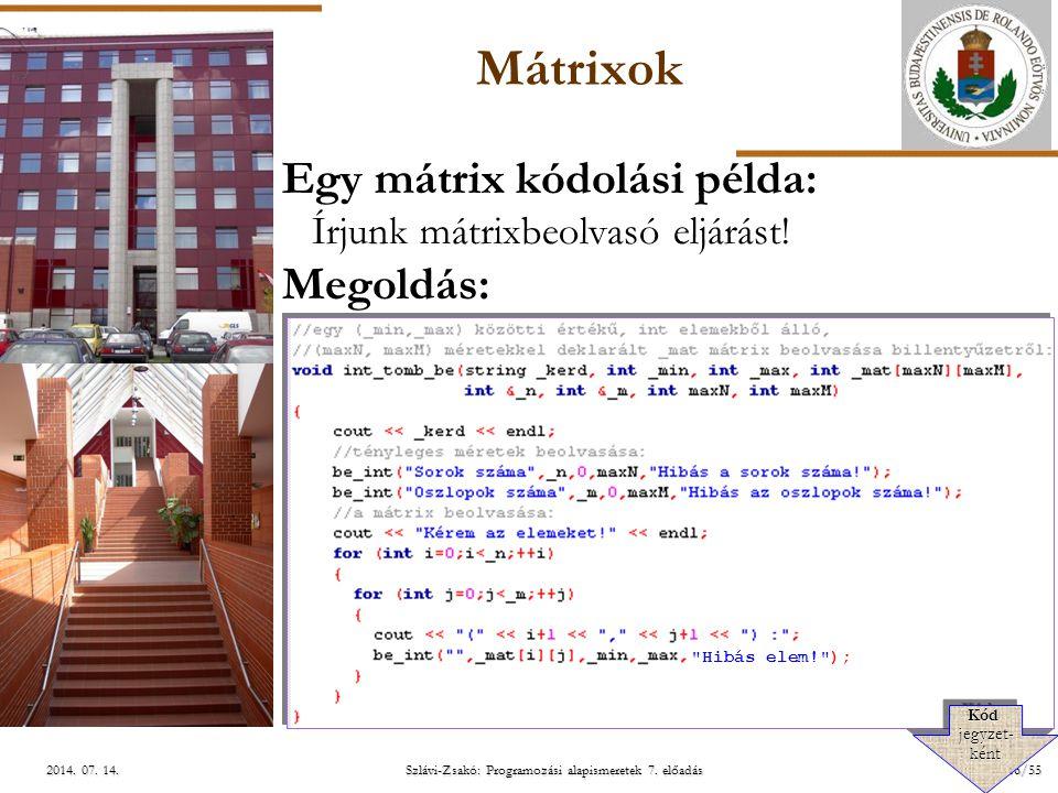 ELTE Szlávi-Zsakó: Programozási alapismeretek 7. előadás16/552014. 07. 14.2014. 07. 14.2014. 07. 14. Mátrixok Egy mátrix kódolási példa: Írjunk mátrix