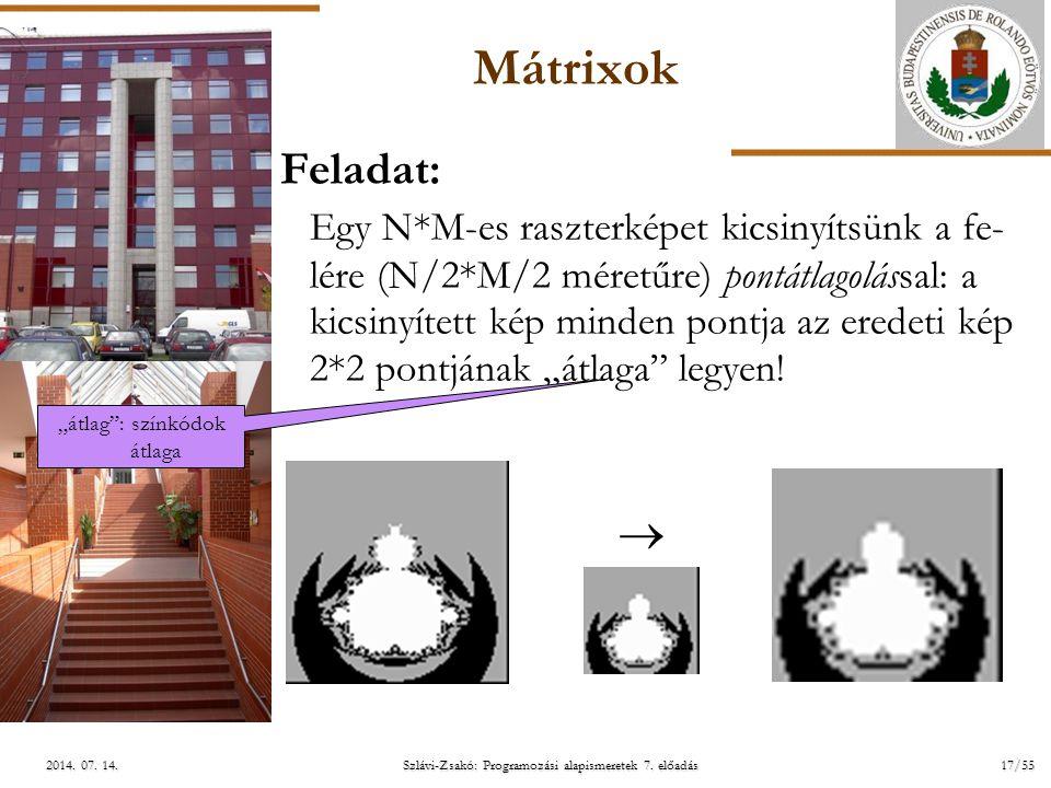 ELTE Szlávi-Zsakó: Programozási alapismeretek 7. előadás17/552014. 07. 14.2014. 07. 14.2014. 07. 14. Mátrixok Feladat: Egy N*M-es raszterképet kicsiny