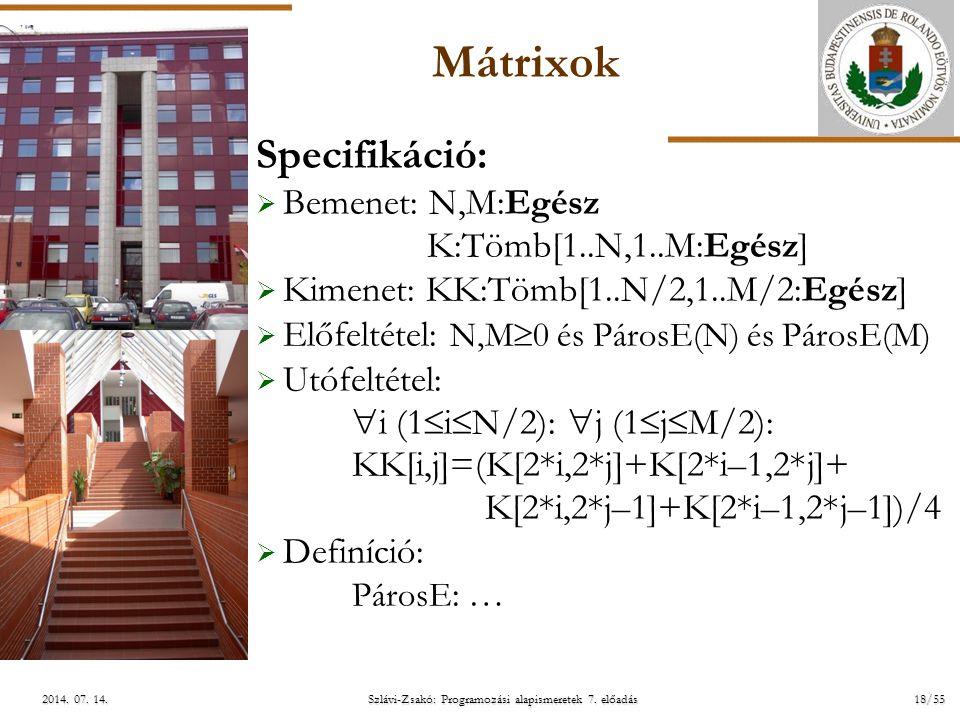 ELTE Szlávi-Zsakó: Programozási alapismeretek 7. előadás18/552014. 07. 14.2014. 07. 14.2014. 07. 14. Mátrixok Specifikáció:  Bemenet: N,M:Egész K:Töm
