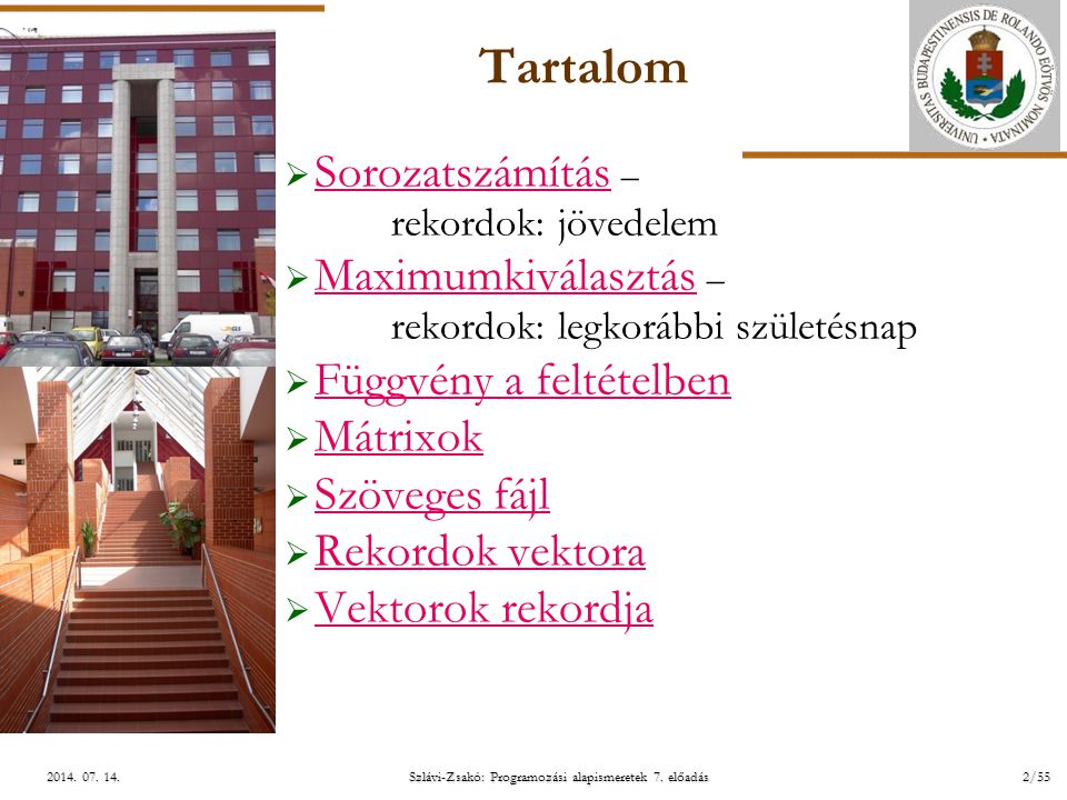 ELTE Szlávi-Zsakó: Programozási alapismeretek 7. előadás2/552014. 07. 14.2014. 07. 14.2014. 07. 14.  Sorozatszámítás – rekordok: jövedelem Sorozatszá