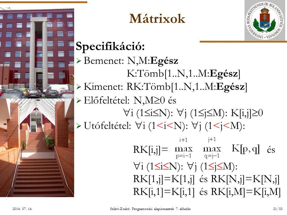 ELTE Szlávi-Zsakó: Programozási alapismeretek 7. előadás21/552014. 07. 14.2014. 07. 14.2014. 07. 14. Mátrixok Specifikáció:  Bemenet: N,M:Egész K:Töm