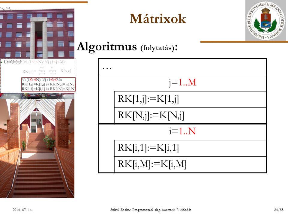 ELTE Szlávi-Zsakó: Programozási alapismeretek 7. előadás24/552014. 07. 14.2014. 07. 14.2014. 07. 14. Mátrixok Algoritmus (folytatás) : i=1..N RK[i,1]:
