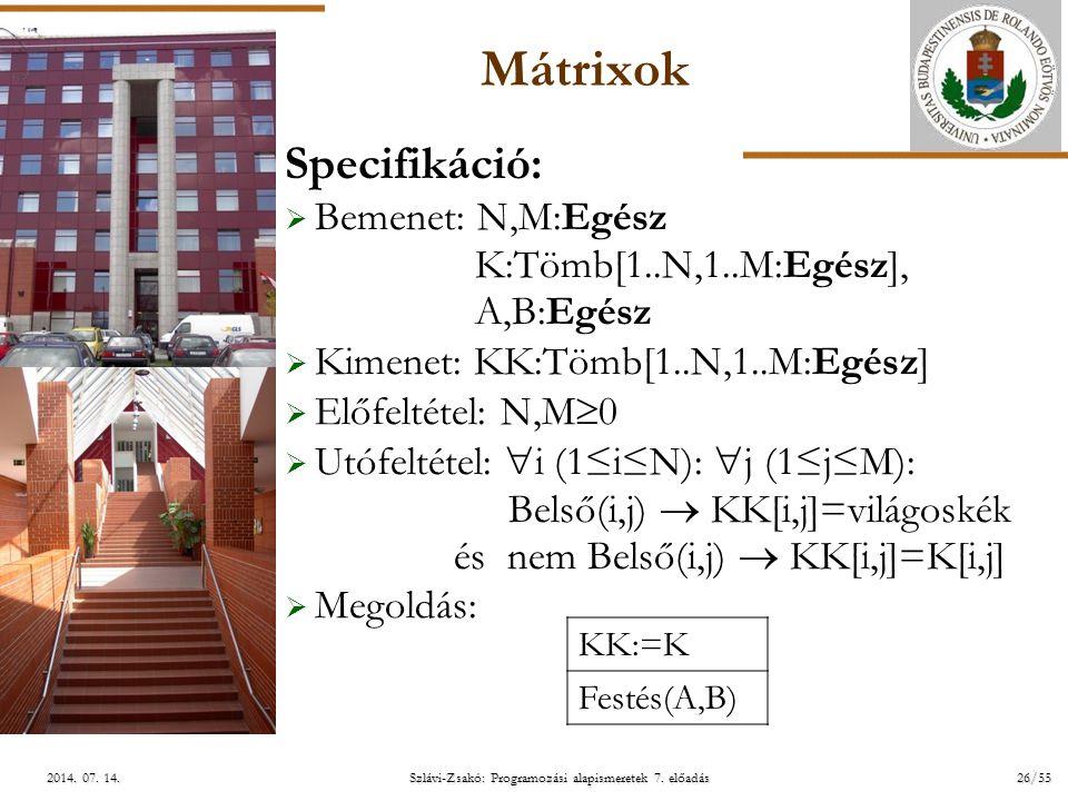 ELTE Szlávi-Zsakó: Programozási alapismeretek 7. előadás26/552014. 07. 14.2014. 07. 14.2014. 07. 14. Mátrixok Specifikáció:  Bemenet: N,M:Egész K:Töm
