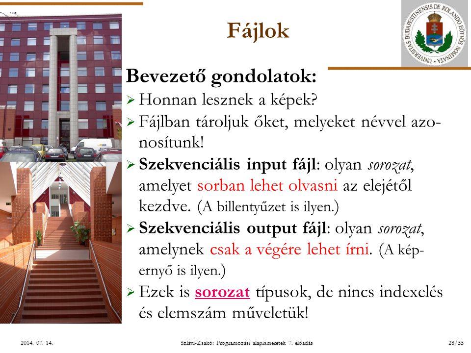 ELTE Szlávi-Zsakó: Programozási alapismeretek 7. előadás28/552014. 07. 14.2014. 07. 14.2014. 07. 14. Fájlok Bevezető gondolatok:  Honnan lesznek a ké