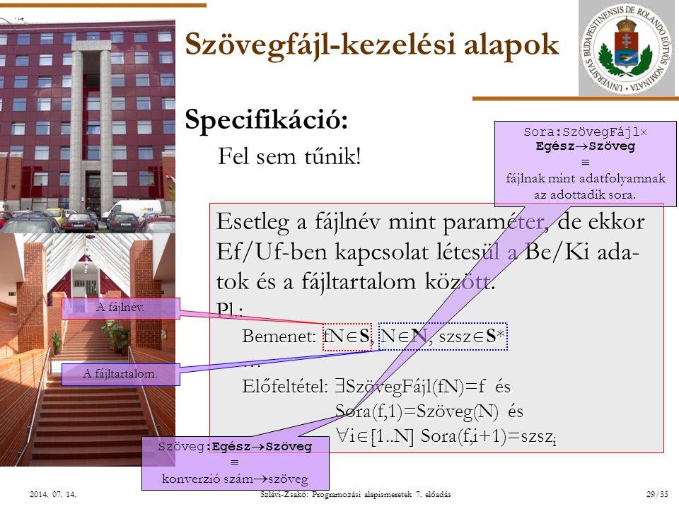 ELTE Szlávi-Zsakó: Programozási alapismeretek 7. előadás29/552014. 07. 14.2014. 07. 14.2014. 07. 14. Szövegfájl-kezelési alapok Specifikáció: Fel sem
