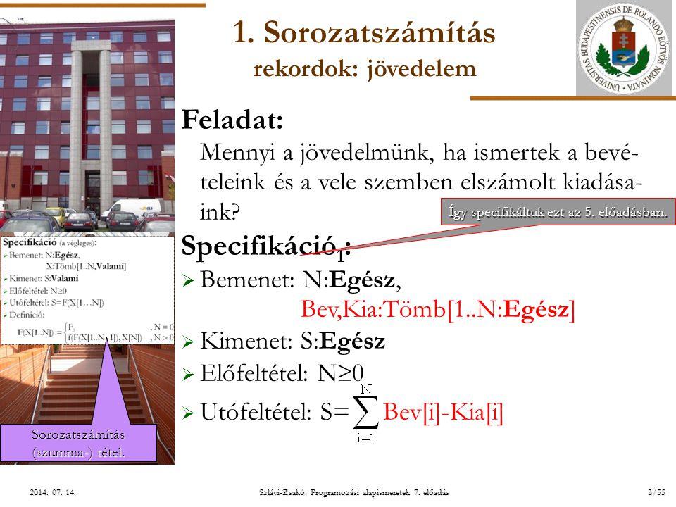 ELTE Szlávi-Zsakó: Programozási alapismeretek 7. előadás3/552014. 07. 14.2014. 07. 14.2014. 07. 14. 1. Sorozatszámítás rekordok: jövedelem Feladat: Me