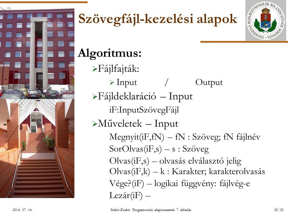 ELTE Szlávi-Zsakó: Programozási alapismeretek 7. előadás30/552014. 07. 14.2014. 07. 14.2014. 07. 14. Szövegfájl-kezelési alapok Algoritmus:  Fájlfajt