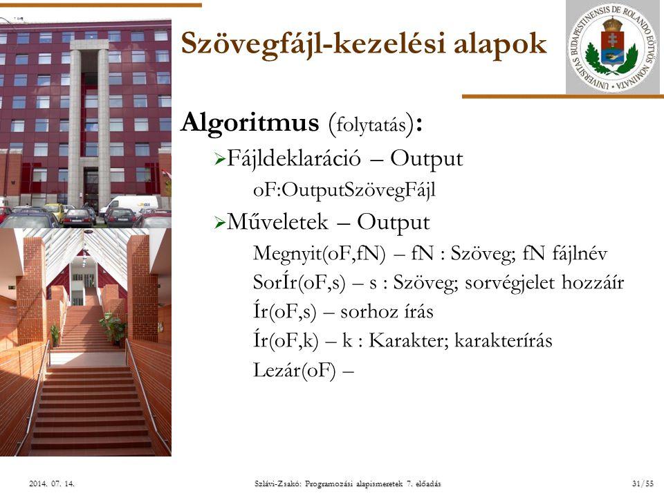 ELTE Szlávi-Zsakó: Programozási alapismeretek 7. előadás31/552014. 07. 14.2014. 07. 14.2014. 07. 14. Szövegfájl-kezelési alapok Algoritmus ( folytatás