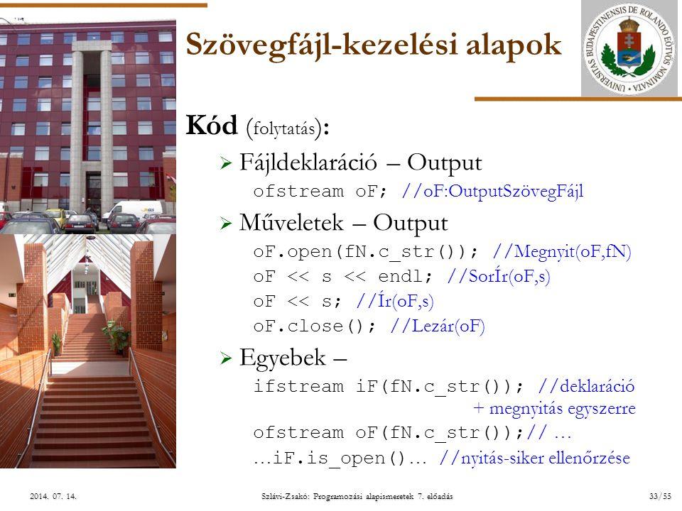 ELTE Szlávi-Zsakó: Programozási alapismeretek 7. előadás33/552014. 07. 14.2014. 07. 14.2014. 07. 14. Szövegfájl-kezelési alapok Kód ( folytatás ):  F
