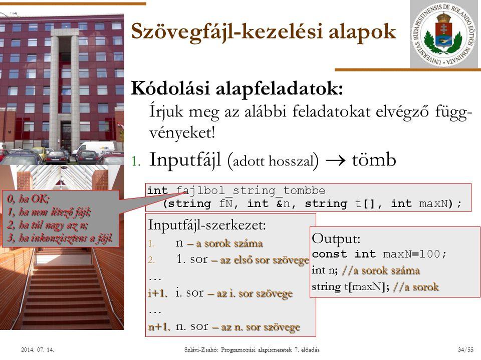 ELTE Szlávi-Zsakó: Programozási alapismeretek 7. előadás34/552014. 07. 14.2014. 07. 14.2014. 07. 14. Szövegfájl-kezelési alapok Kódolási alapfeladatok