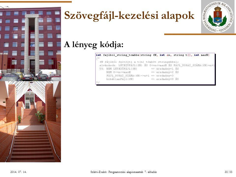ELTE Szlávi-Zsakó: Programozási alapismeretek 7. előadás35/552014. 07. 14.2014. 07. 14.2014. 07. 14. Szövegfájl-kezelési alapok A lényeg kódja: