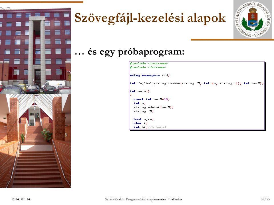ELTE Szlávi-Zsakó: Programozási alapismeretek 7. előadás37/552014. 07. 14.2014. 07. 14.2014. 07. 14. Szövegfájl-kezelési alapok … és egy próbaprogram: