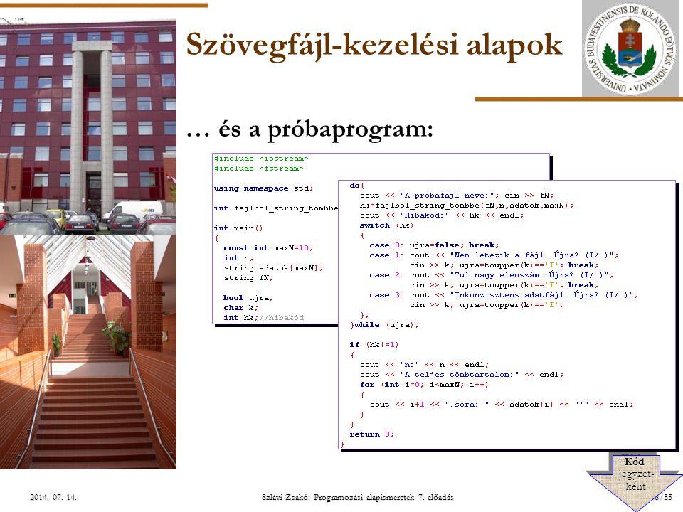 ELTE Szlávi-Zsakó: Programozási alapismeretek 7. előadás38/552014. 07. 14.2014. 07. 14.2014. 07. 14. Szövegfájl-kezelési alapok … és a próbaprogram: K