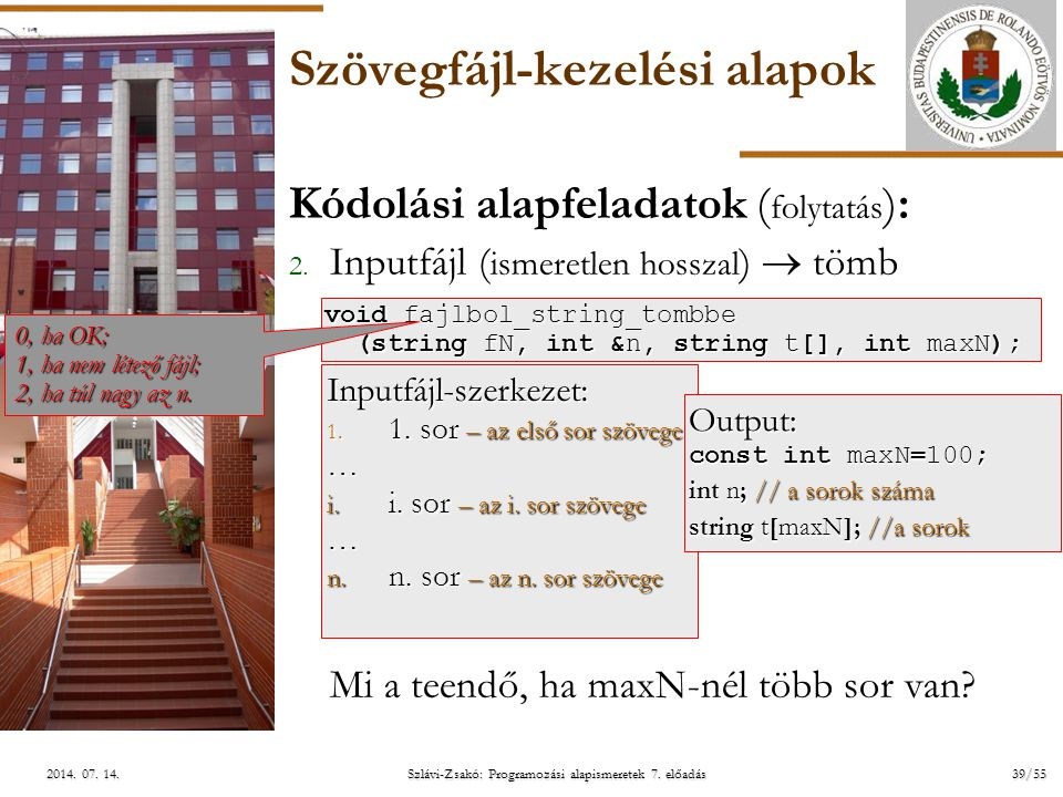 ELTE Szlávi-Zsakó: Programozási alapismeretek 7. előadás39/552014. 07. 14.2014. 07. 14.2014. 07. 14. Szövegfájl-kezelési alapok Kódolási alapfeladatok