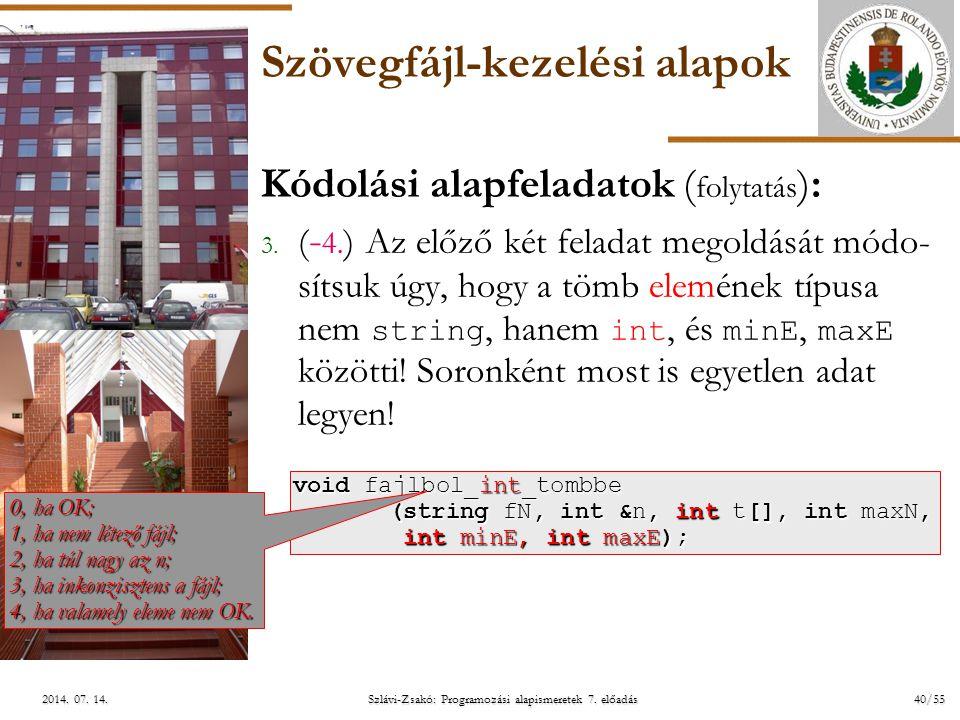 ELTE Szlávi-Zsakó: Programozási alapismeretek 7. előadás40/552014. 07. 14.2014. 07. 14.2014. 07. 14. Szövegfájl-kezelési alapok Kódolási alapfeladatok