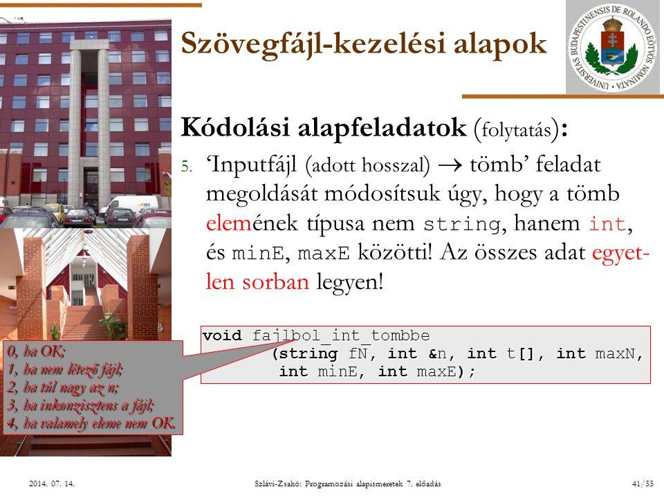 ELTE Szlávi-Zsakó: Programozási alapismeretek 7. előadás41/552014. 07. 14.2014. 07. 14.2014. 07. 14. Szövegfájl-kezelési alapok Kódolási alapfeladatok