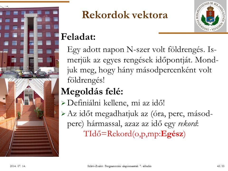 ELTE Szlávi-Zsakó: Programozási alapismeretek 7. előadás43/552014. 07. 14.2014. 07. 14.2014. 07. 14. Rekordok vektora Feladat: Egy adott napon N-szer