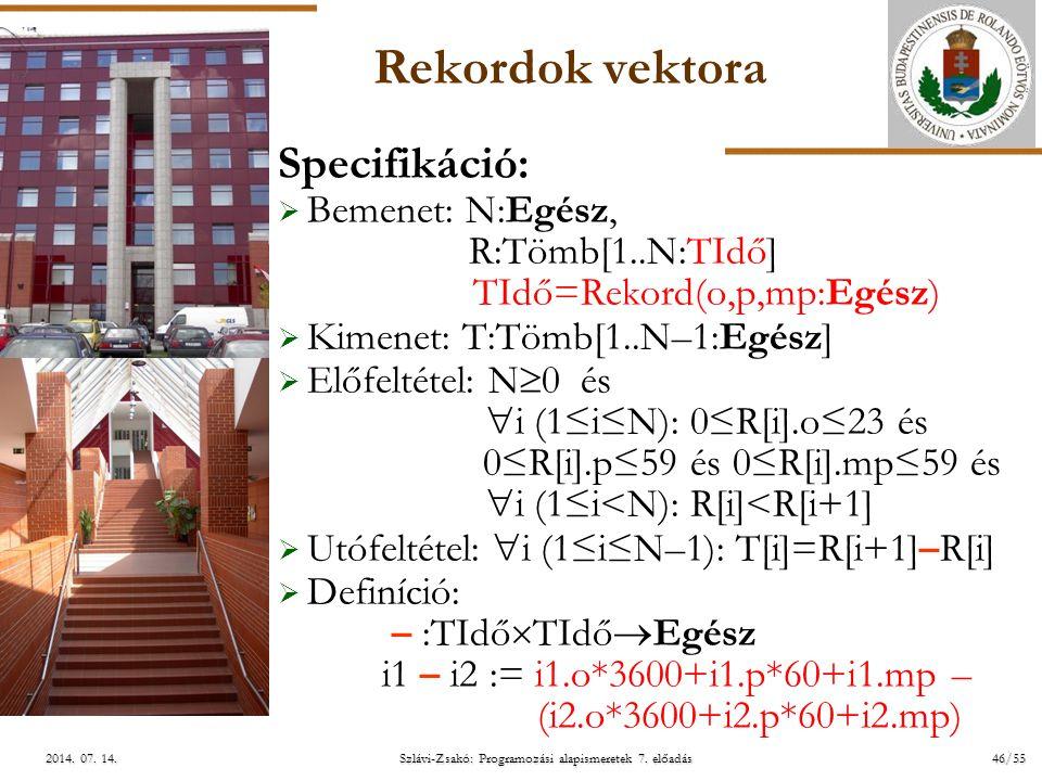 ELTE Szlávi-Zsakó: Programozási alapismeretek 7. előadás46/552014. 07. 14.2014. 07. 14.2014. 07. 14. Rekordok vektora Specifikáció:  Bemenet: N:Egész