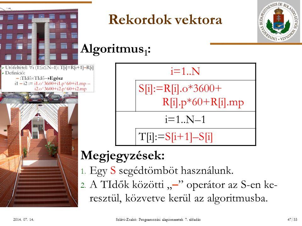 ELTE Szlávi-Zsakó: Programozási alapismeretek 7. előadás47/552014. 07. 14.2014. 07. 14.2014. 07. 14. Rekordok vektora Algoritmus 1 : Megjegyzések: 1.
