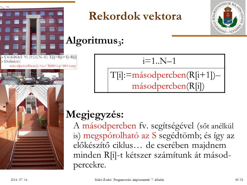 ELTE Szlávi-Zsakó: Programozási alapismeretek 7. előadás49/552014. 07. 14.2014. 07. 14.2014. 07. 14. Rekordok vektora Algoritmus 3 : Megjegyzés: A más
