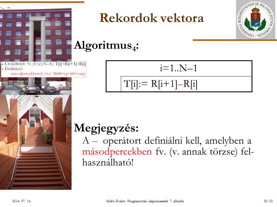 ELTE Szlávi-Zsakó: Programozási alapismeretek 7. előadás 50/55 2014. 07. 14.2014. 07. 14.2014. 07. 14. Rekordok vektora Algoritmus 4 : Megjegyzés: A –