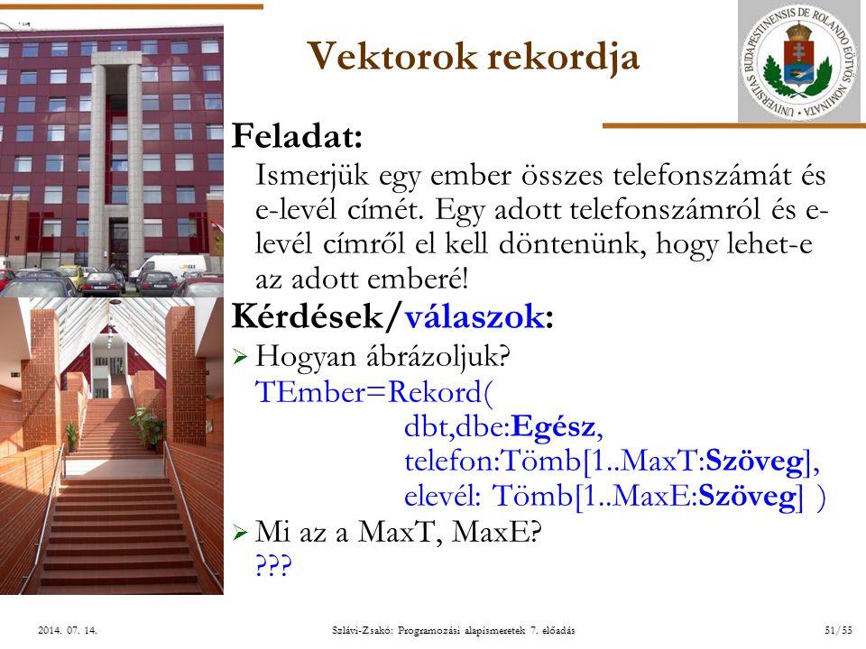 ELTE Szlávi-Zsakó: Programozási alapismeretek 7. előadás51/552014. 07. 14.2014. 07. 14.2014. 07. 14. Vektorok rekordja Feladat: Ismerjük egy ember öss