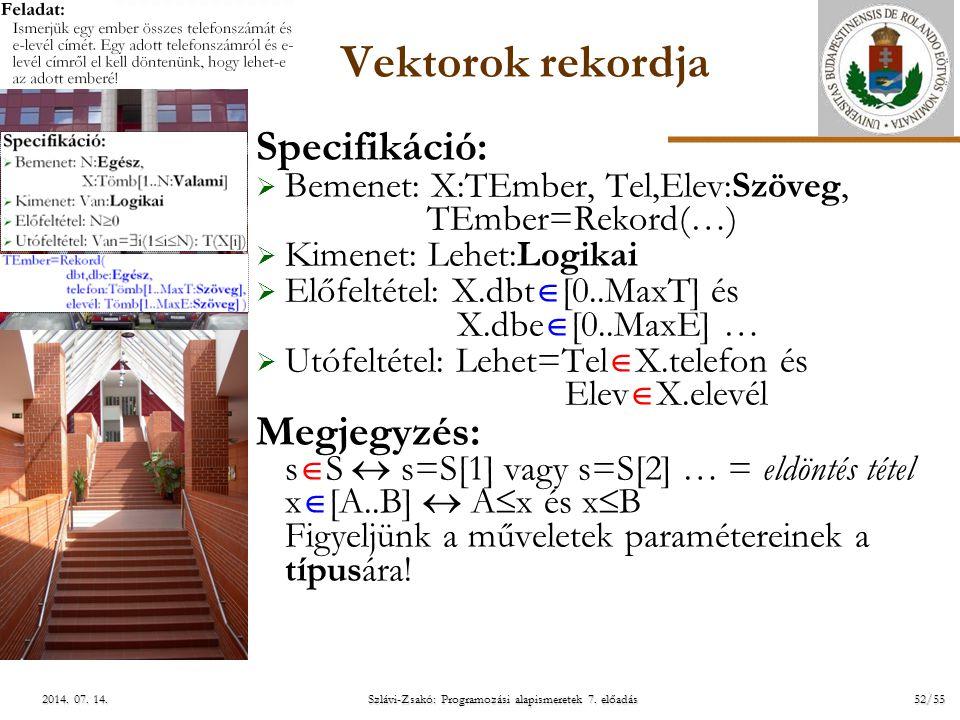 ELTE Szlávi-Zsakó: Programozási alapismeretek 7. előadás52/552014. 07. 14.2014. 07. 14.2014. 07. 14. Vektorok rekordja Specifikáció:  Bemenet: X:TEmb