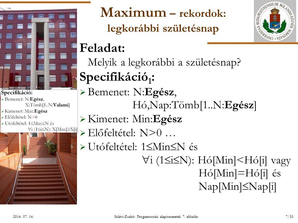 ELTE Szlávi-Zsakó: Programozási alapismeretek 7. előadás7/552014. 07. 14.2014. 07. 14.2014. 07. 14. Maximum – rekordok: legkorábbi születésnap Feladat