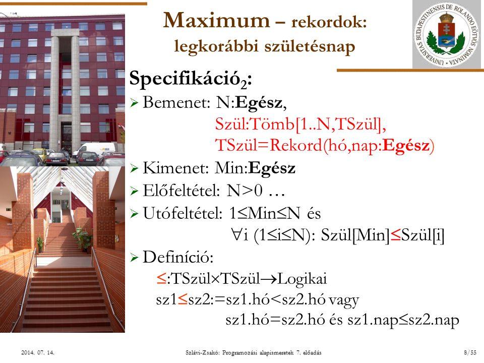 ELTE Szlávi-Zsakó: Programozási alapismeretek 7. előadás8/552014. 07. 14.2014. 07. 14.2014. 07. 14. Maximum – rekordok: legkorábbi születésnap Specifi