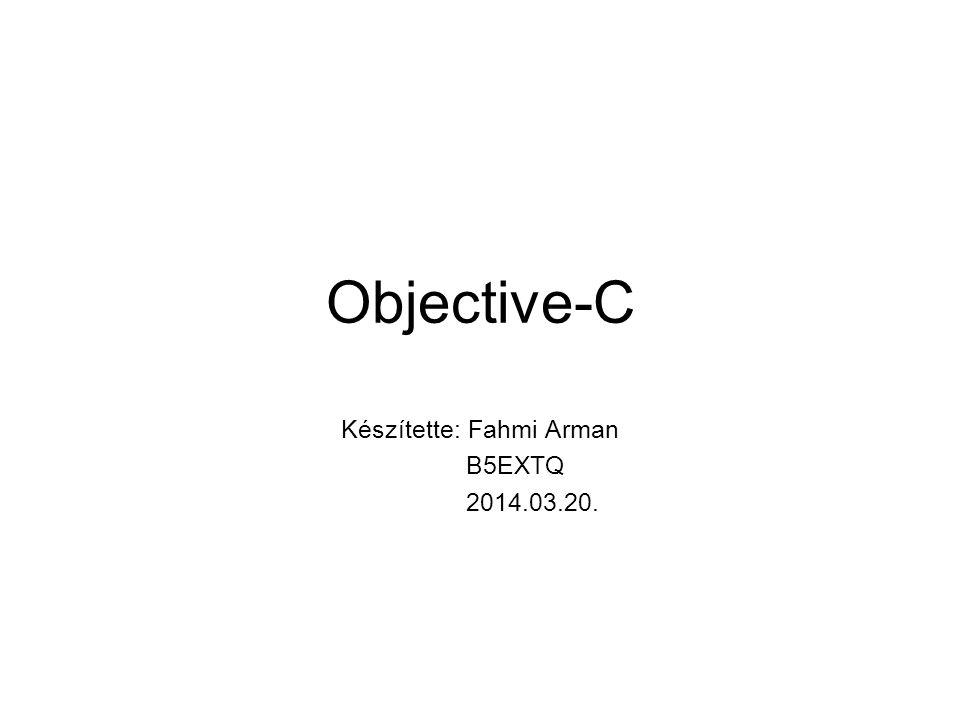 Objective-C Készítette: Fahmi Arman B5EXTQ 2014.03.20.
