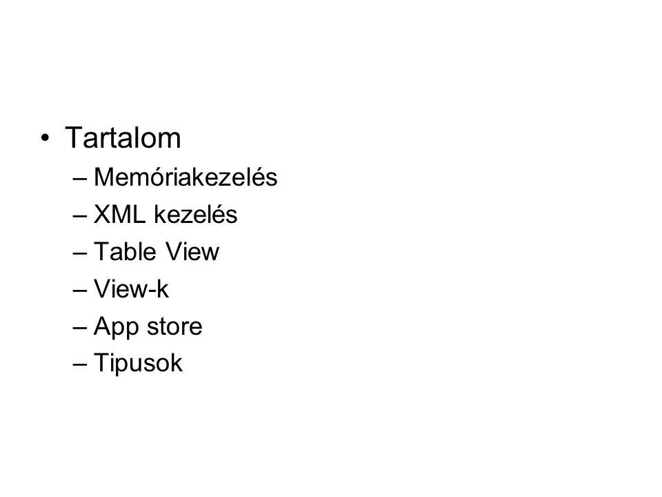 Tartalom –Memóriakezelés –XML kezelés –Table View –View-k –App store –Tipusok