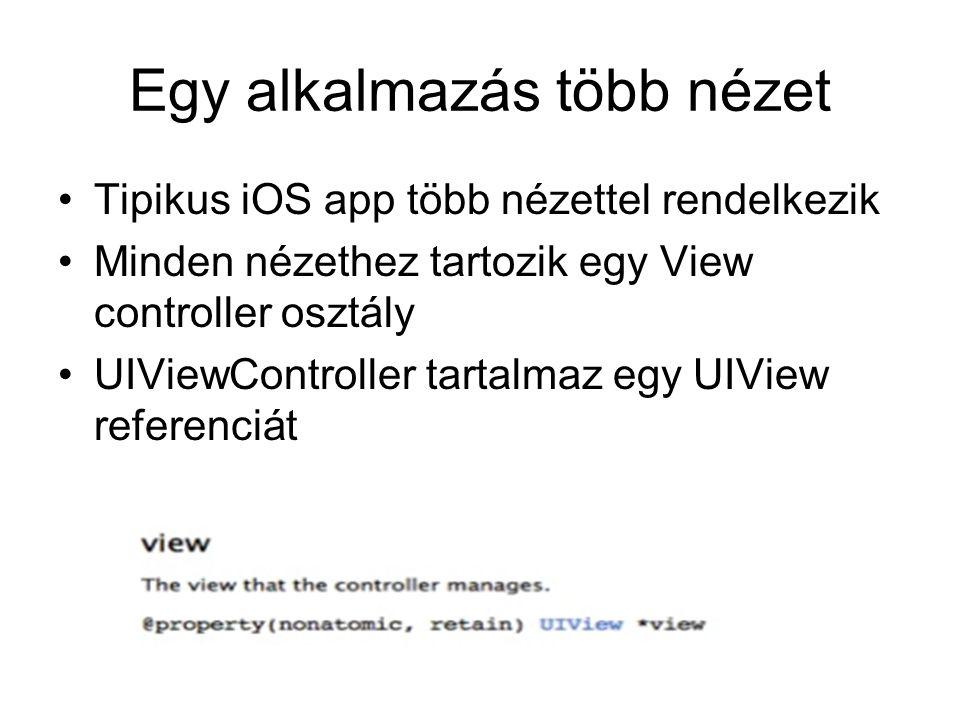 Egy alkalmazás több nézet Tipikus iOS app több nézettel rendelkezik Minden nézethez tartozik egy View controller osztály UIViewController tartalmaz eg
