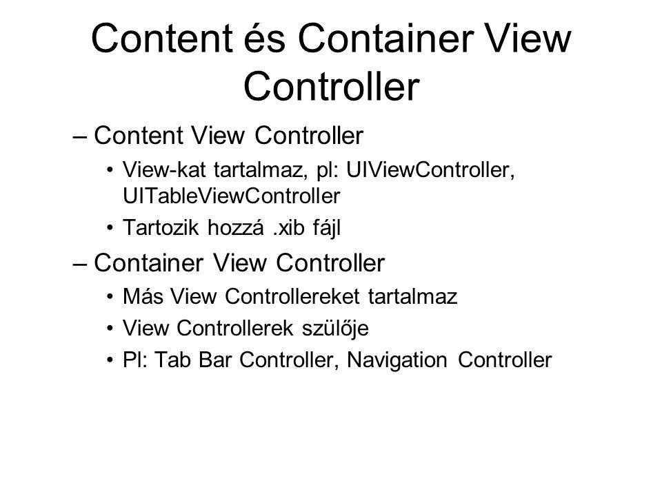 Content és Container View Controller –Content View Controller View-kat tartalmaz, pl: UIViewController, UITableViewController Tartozik hozzá.xib fájl –Container View Controller Más View Controllereket tartalmaz View Controllerek szülője Pl: Tab Bar Controller, Navigation Controller