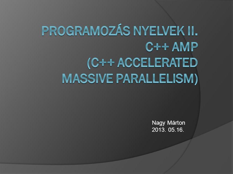 CUDA  NVIDIA fejleszti  C szerű nyelv  Csak NVIDIA kártyákhoz használható