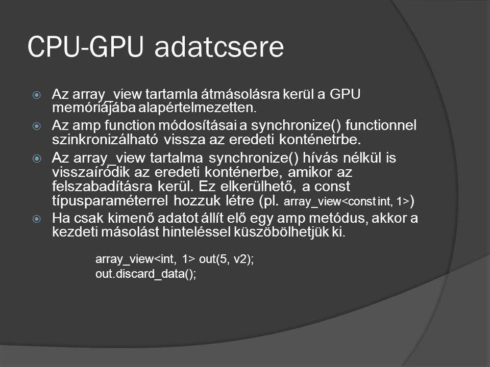 CPU-GPU adatcsere  Az array_view tartamla átmásolásra kerül a GPU memóriájába alapértelmezetten.