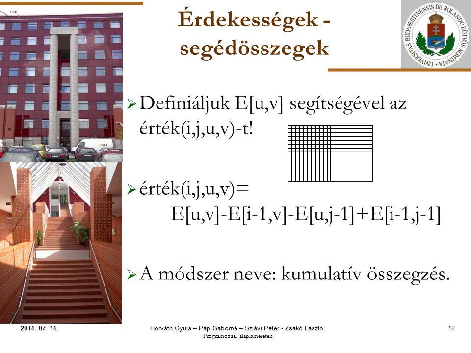 ELTE Érdekességek - segédösszegek  Definiáljuk E[u,v] segítségével az érték(i,j,u,v)-t!  érték(i,j,u,v)= E[u,v]-E[i-1,v]-E[u,j-1]+E[i-1,j-1]  A mód