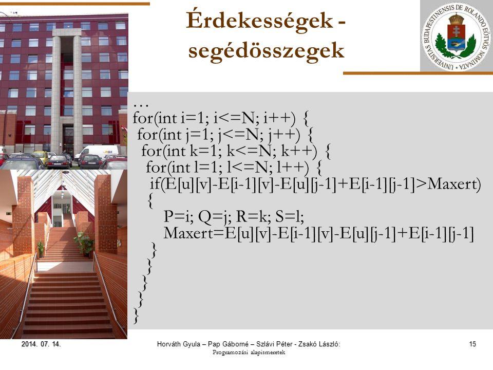 ELTE Érdekességek - segédösszegek 15 2014. 07. 14.2014. 07. 14.2014. 07. 14. … for(int i=1; i<=N; i++) { for(int j=1; j<=N; j++) { for(int k=1; k<=N;