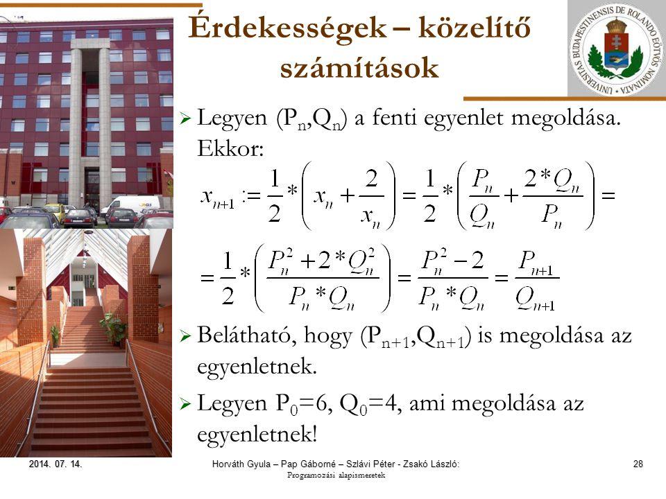 ELTE Érdekességek – közelítő számítások  Legyen (P n,Q n ) a fenti egyenlet megoldása. Ekkor:  Belátható, hogy (P n+1,Q n+1 ) is megoldása az egyenl