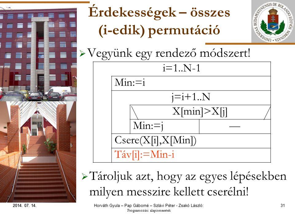 ELTE Érdekességek – összes (i-edik) permutáció  Vegyünk egy rendező módszert! 31 2014. 07. 14.2014. 07. 14.2014. 07. 14. i=1..N-1 Min:=i j=i+1..N X[m