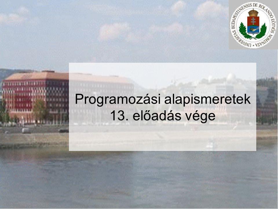 Programozási alapismeretek 13. előadás vége