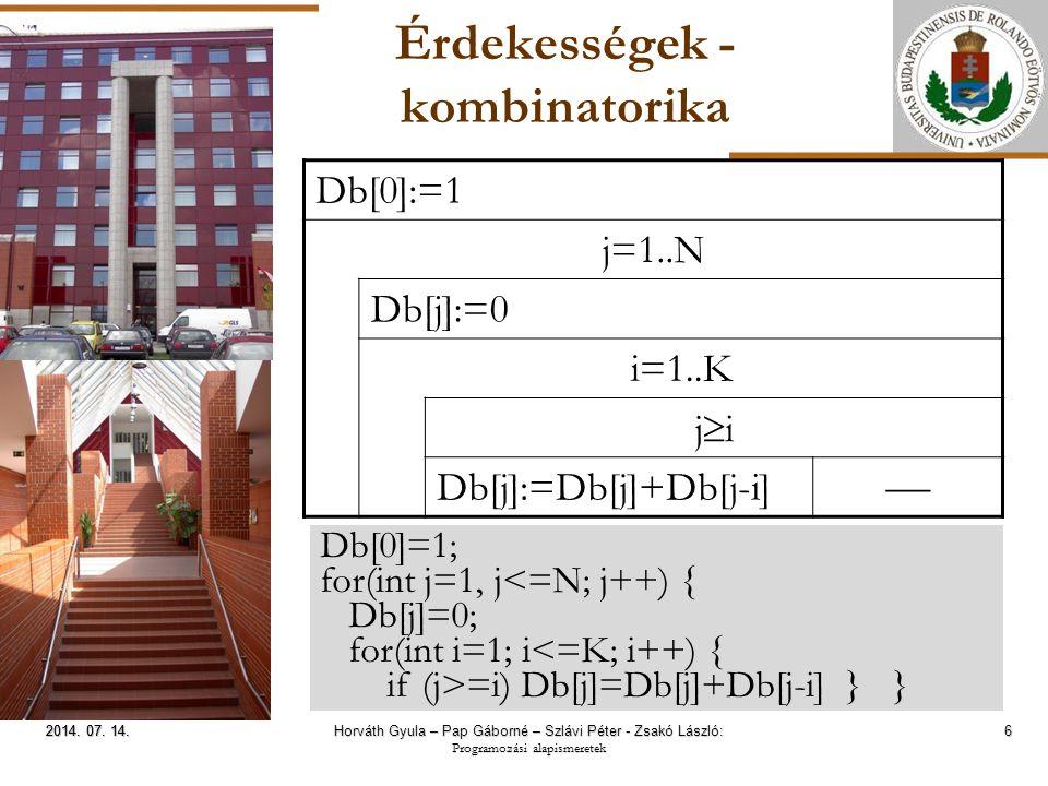 ELTE Érdekességek - kombinatorika 6 2014. 07. 14.2014. 07. 14.2014. 07. 14. Db[0]:=1 j=1..N Db[j]:=0 i=1..K jiji Db[j]:=Db[j]+Db[j-i]  Db[0]=1; for