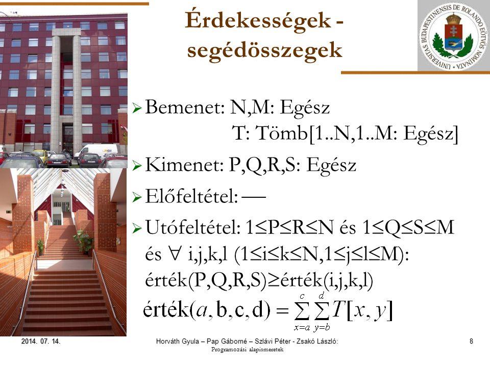 ELTE Érdekességek - segédösszegek  Bemenet: N,M: Egész T: Tömb[1..N,1..M: Egész]  Kimenet: P,Q,R,S: Egész  Előfeltétel:   Utófeltétel: 1  P  R  N és 1  Q  S  M és  i,j,k,l (1  i  k  N,1  j  l  M): érték(P,Q,R,S)  érték(i,j,k,l) 8 2014.
