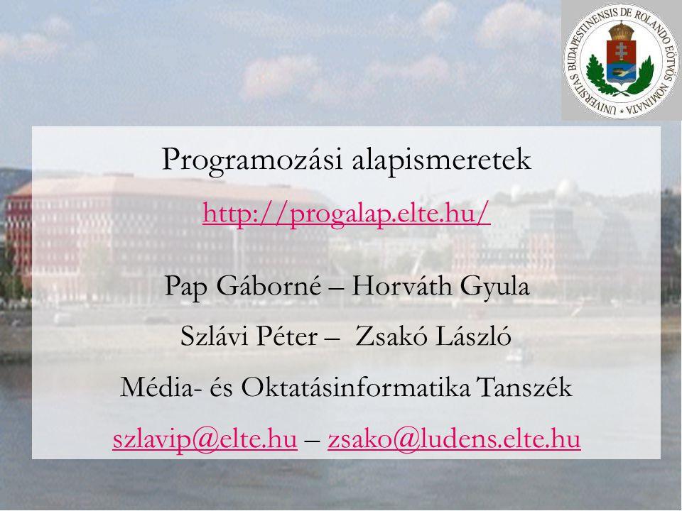 Programozási alapismeretek http://progalap.elte.hu/ http://progalap.elte.hu/ Pap Gáborné – Horváth Gyula Szlávi Péter – Zsakó László Média- és Oktatás
