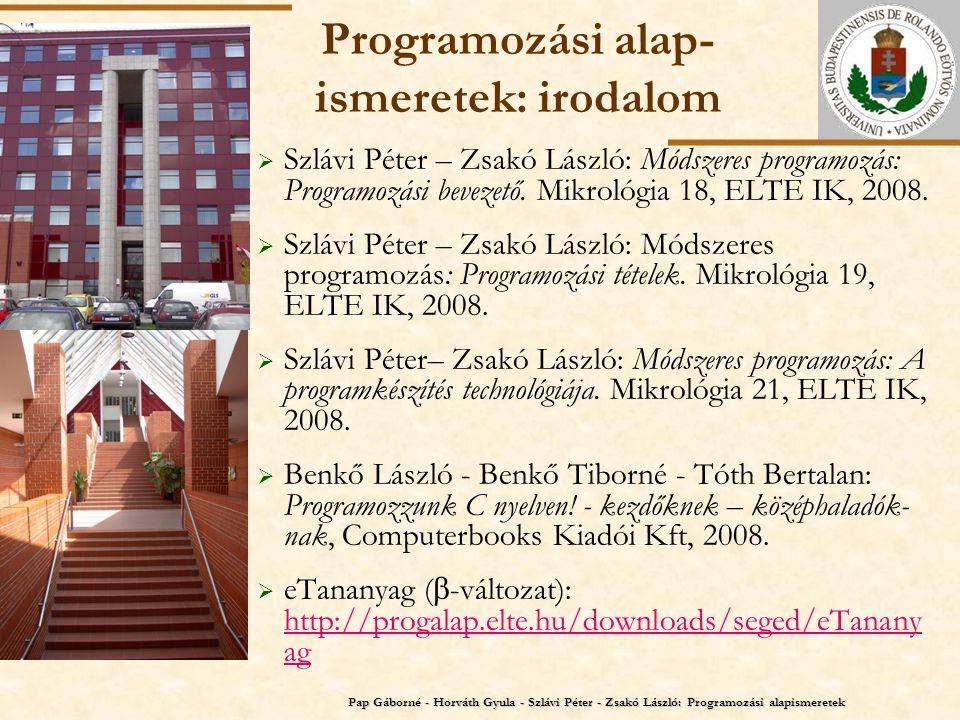 ELTE Programozási alap- ismeretek: irodalom  Szlávi Péter – Zsakó László: Módszeres programozás: Programozási bevezető. Mikrológia 18, ELTE IK, 2008.