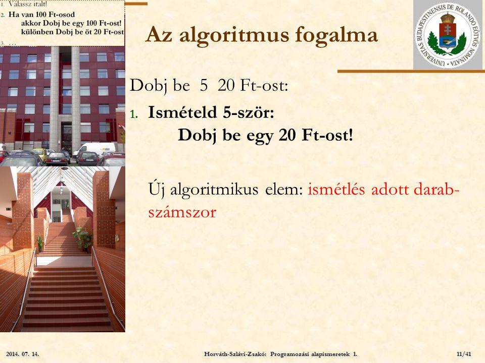 ELTE Az algoritmus fogalma Dobj be 5 20 Ft-ost: 1. Ismételd 5-ször: Dobj be egy 20 Ft-ost! Új algoritmikus elem: ismétlés adott darab- számszor Horvát