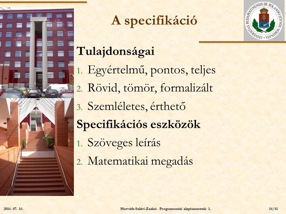 ELTE A specifikáció Tulajdonságai 1. Egyértelmű, pontos, teljes 2. Rövid, tömör, formalizált 3. Szemléletes, érthető Specifikációs eszközök 1. Szövege